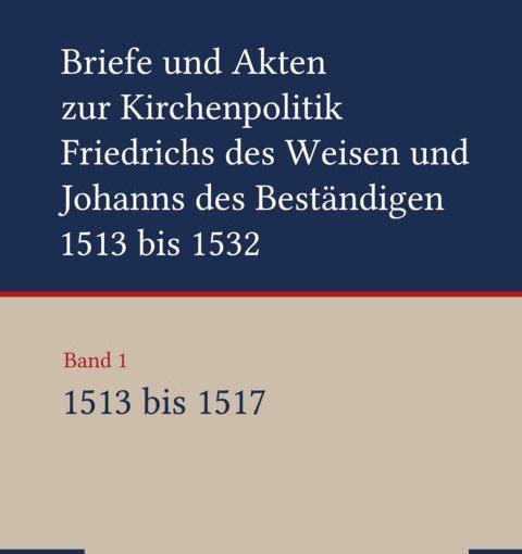 Rezension: Briefe und Akten zur Kirchenpolitik Friedrichs des Weisen und Johanns des Beständigen,1513-1517