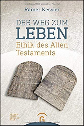 Rezension: Rainer Kessler, Der Weg zum Leben. Ethik des AltenTestaments